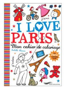 I Love Paris Mon Cahier De Coloriage