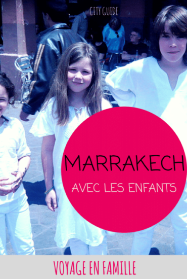 Marrakech en famille : guide pratique et coups de coeur