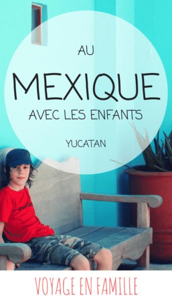 Mexique en famille : guide pratique pour le Yucatan